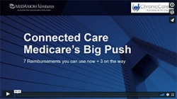Thumbnail image for Webinar Recording: Connected Care – What you need to know about Medicare's big reimbursement push – 7 reimbursements you can use NOW, and 3 on the way