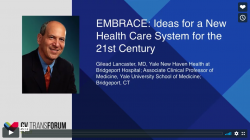 Thumbnail image for CV Transforum Fall'17: EMBRACE: Ideas for a New Health Care System for the 21st Century - Dr. Gilead Lancaster