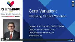 Thumbnail image for CV Transforum Fall'17: Care Variation: Reducing Clinical Variation - Dr. Fry